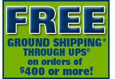 Free Ground Shipping through UPS on orders of $400 or more!
